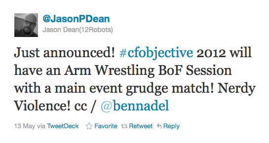 Just announced! #cfobjective 2012 will have an Arm Wrestling BoF Session with a main event grudge match! Nerdy Violence! cc / @bennadel