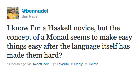 I know I'm a Haskell novice, but the concept of a Monad seems to make easy things easy after the language itself has made them hard?