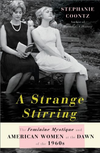 A Strange Stirring: The Feminine Mystique and American Women at the Dawn of the 1960s by Stephanie Coontz.