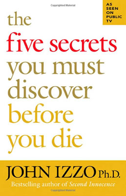 The Five Secrets You Must Discover Before You Die by John Izzo, review by Ben Nadel.