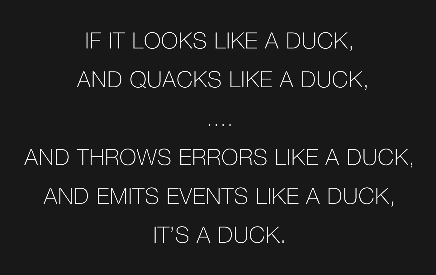 If it looks like a duck, and quacks like a duck, and throws errors like a duck, and emits events like a duck, it's a duck.