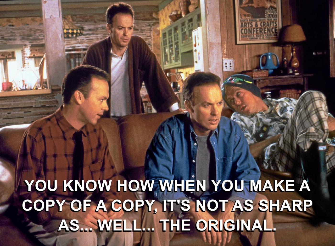 Many Michael Keaton's in Multiplicity movie: You know how when you make a copy of a copy it's not as sharp as... well... the original.